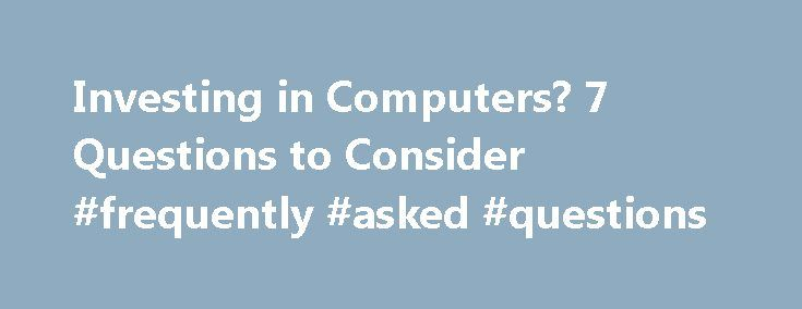 Investing in Computers? 7 Questions to Consider #frequently #asked #questions http://ask.remmont.com/investing-in-computers-7-questions-to-consider-frequently-asked-questions/  #ask computer questions # Windows Operating System Upgrade Buying a computer is a big investment. And with so many different options available, it can be hard to figure out how to meet the technical needs of your nonprofit or library…Continue Reading