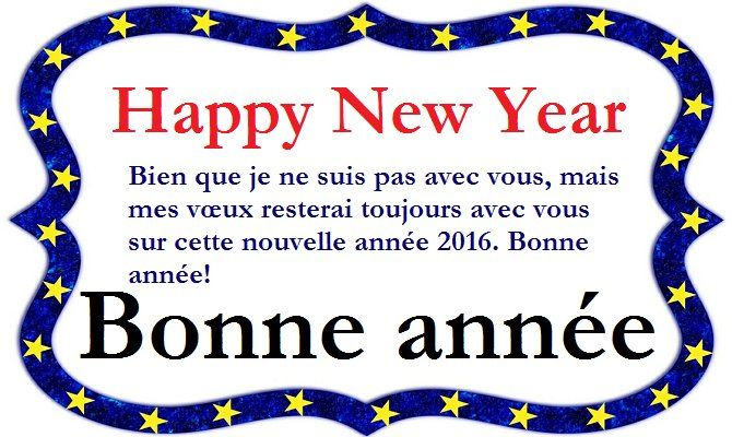 Happy New Year Wishes Messages in French 2016. Hi Friends, Today I have great collection of Happy New Year Wishes in French and Happy New Year Messages in French. You can send these Wishes Messages to your Friends and Family member. So Don't Miss. Bonne année. Happy New Year Wishes 2016 Here I am going …