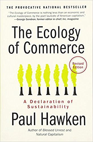 The Ecology of Commerce Revised Edition: A Declaration of Sustainability (Collins Business Essentials): Paul Hawken: 9780061252792: Amazon.com: Books