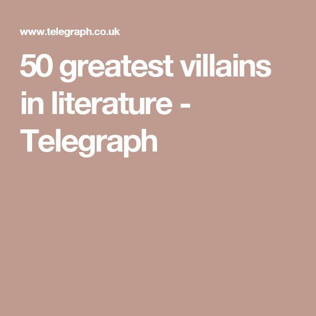 50 greatest villains in literature  - Telegraph