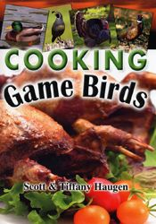 Cooking Game Birds... how to cook wild turkey, quail, grouse, pigeon, chukar, ducks, geese and more.