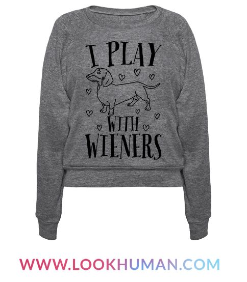 """What better way to show your love for dachshunds other than to make a play on their other title of weiner dogs? This shirt is perfect for the sassy dachshund owner who can make a """"I play with weiners"""" joke whenever they're out with their four legged friends."""