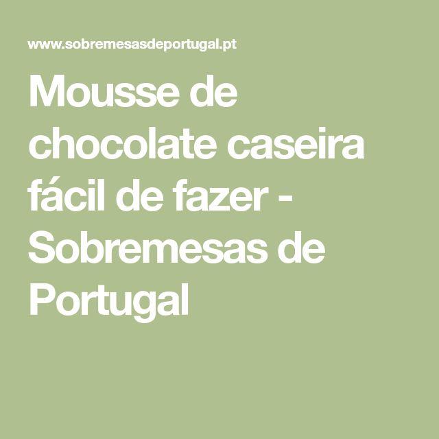 Mousse de chocolate caseira fácil de fazer - Sobremesas de Portugal