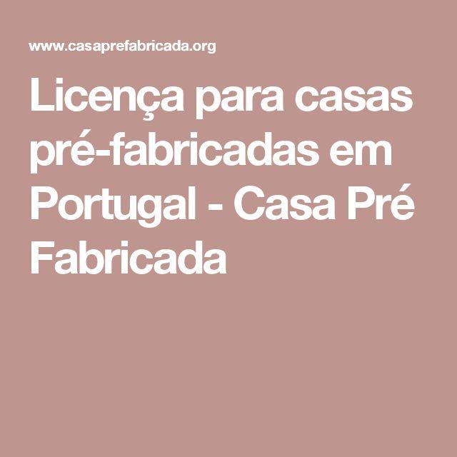 Licença para casas pré-fabricadas em Portugal - Casa Pré Fabricada