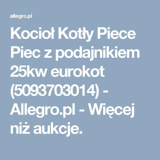 Kocioł Kotły Piece Piec z podajnikiem 25kw eurokot (5093703014) - Allegro.pl - Więcej niż aukcje.