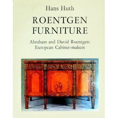 Roentgen Furniture: Abraham and David Roentgen - European Cabinet Makers: Hans Huth: 9780856670039: Amazon.com: Books