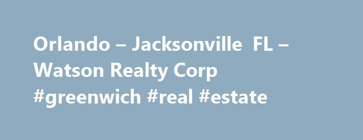 Orlando – Jacksonville FL – Watson Realty Corp #greenwich #real #estate http://philippines.remmont.com/orlando-jacksonville-fl-watson-realty-corp-greenwich-real-estate/  #orlando fl real estate # Orlando Real Estate Orlando attractions are known around the world, making it one of the world's most popular travel destinations. Yet, beyond the glitz, glamour and mice of the many Orlando attractions, the area offers much for those in the market for real estate. Families looking to live in a…
