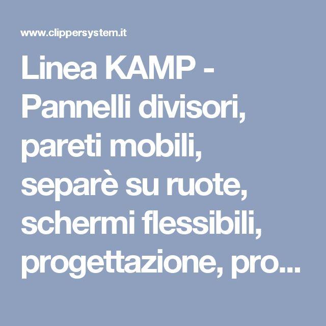 Linea KAMP - Pannelli divisori, pareti mobili, separè su ruote, schermi flessibili, progettazione, produzione e vendita - Clipper System