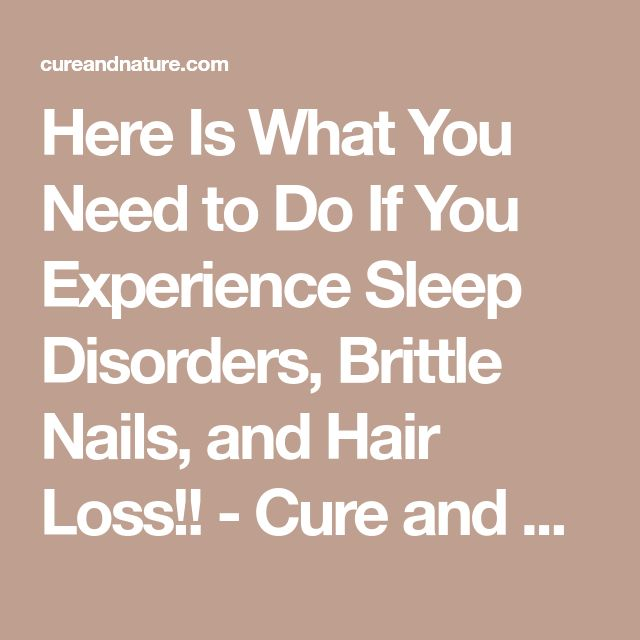 Here Is What You Need to Do If You Experience Sleep Disorders, Brittle Nails, and Hair Loss!! - Cure and Nature