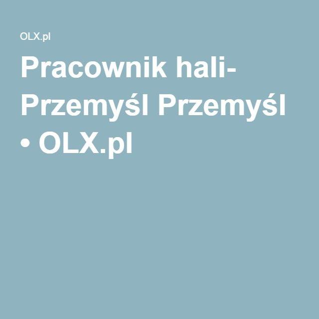 Pracownik hali- Przemyśl Przemyśl • OLX.pl