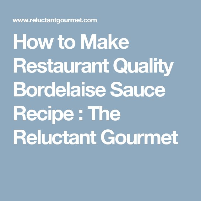 How to Make Restaurant Quality Bordelaise Sauce Recipe : The Reluctant Gourmet