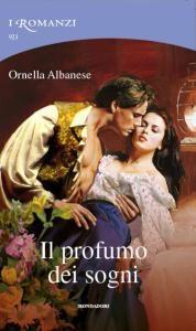 Il profumo dei sogni - Trilogia dell'amore inaspettato vol. 2 - 2010 - Ornella Albanese