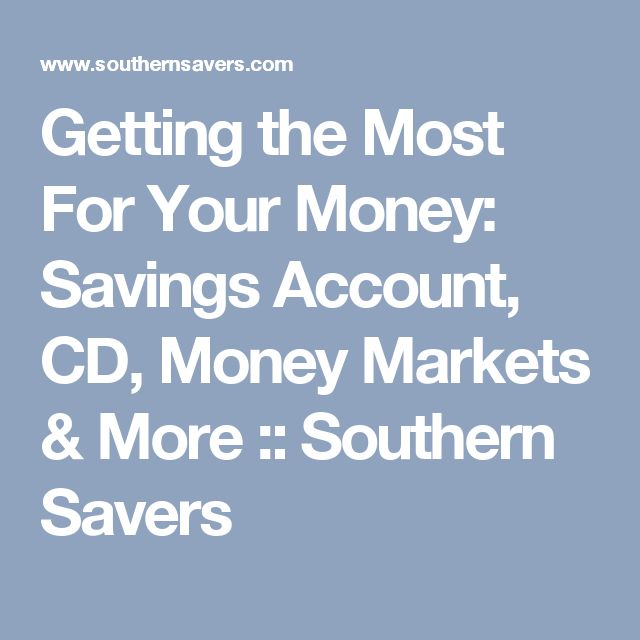 Getting the Most For Your Money: Savings Account, CD, Money Markets & More :: Southern Savers
