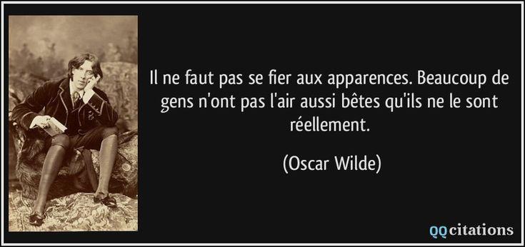 Il ne faut pas se fier aux apparences. Beaucoup de gens n'ont pas l'air aussi bêtes qu'ils ne le sont réellement. (Oscar Wilde) #citations #OscarWilde