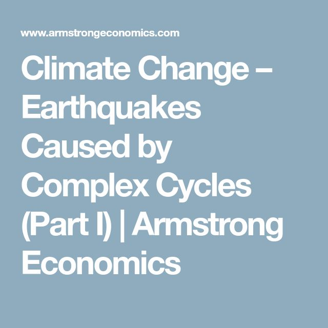 Climate Change – Earthquakes Caused by Complex Cycles (Part I) | Armstrong Economics