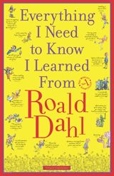 ''Everything I Need to Know I Learned from Roald Dahl'' Poster http://www.teachervision.fen.com/authors/printable/72750.html #RoaldDahl #authors