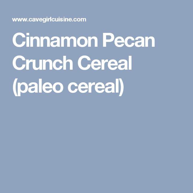 Cinnamon Pecan Crunch Cereal (paleo cereal)