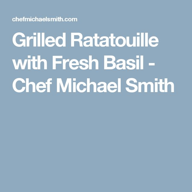 Grilled Ratatouille with Fresh Basil - Chef Michael Smith