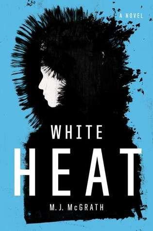 White Heat: A Novel by M.J. McGrath  Book Club read 2015