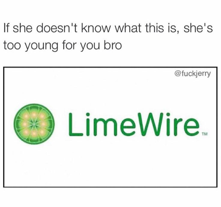 She's too young for you bro #limewire | LOL's that just too funny ...