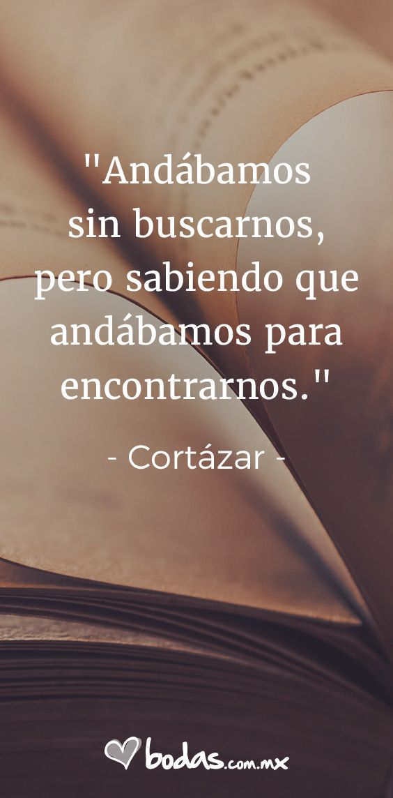 ¡Encuentra todas las ideas e inspiración que necesitas para tu boda!  Bodas.com.mx #love #frases #frasesdeamor #juliocortázar #quote