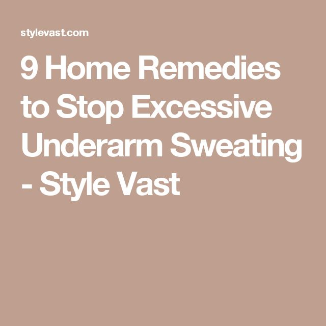 9 Home Remedies to Stop Excessive Underarm Sweating - Style Vast
