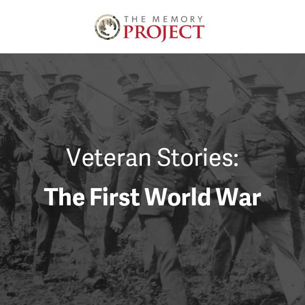 The First World War - Veteran Stories - The Memory Project