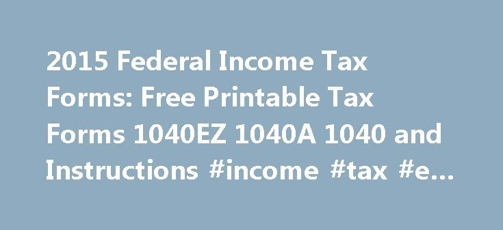 2015 Federal Income Tax Forms: Free Printable Tax Forms 1040EZ 1040A 1040 and Instructions #income #tax #e #file http://income.remmont.com/2015-federal-income-tax-forms-free-printable-tax-forms-1040ez-1040a-1040-and-instructions-income-tax-e-file/  #federal income tax form # Income Tax Pro 2015 Federal Income Tax Forms Free Printable Tax Forms 1040EZ 1040A 1040 and Instructions Printable tax forms 1040EZ, 1040A and 1040 long form for 2015 are available for download online in PDF format below…