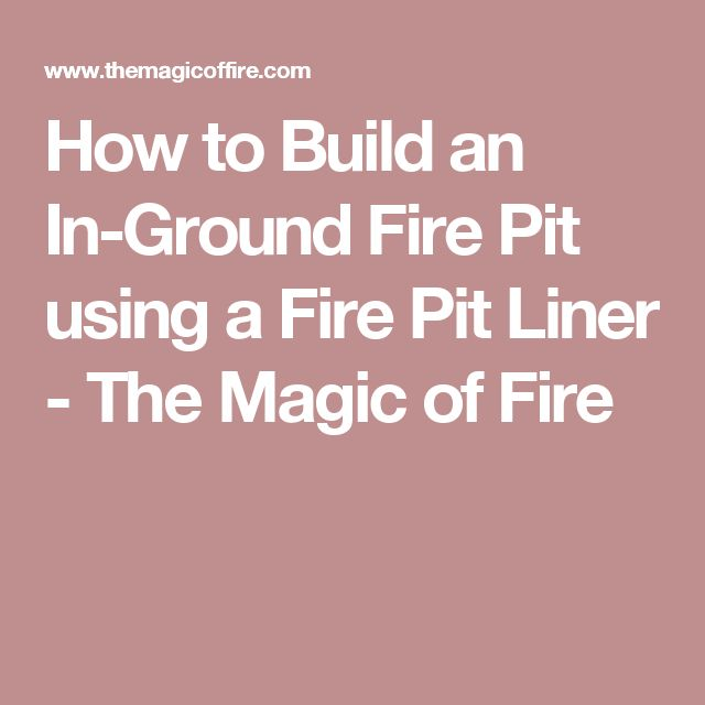 How to Build an In-Ground Fire Pit using a Fire Pit Liner - The Magic of Fire
