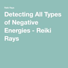 Detecting All Types of Negative Energies - Reiki Rays