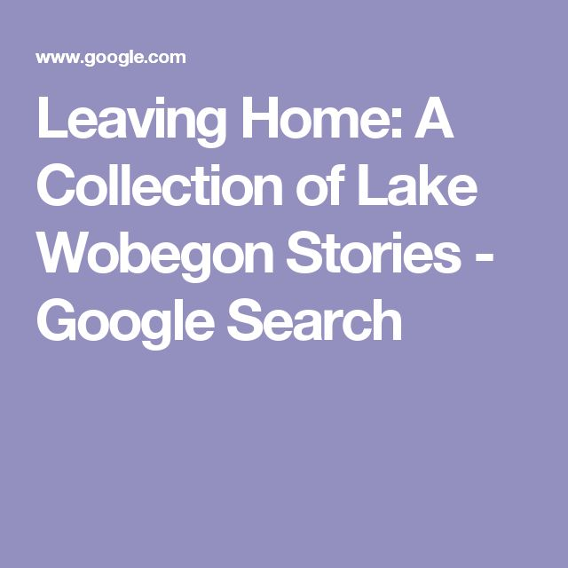 Leaving Home: A Collection of Lake Wobegon Stories - Google Search