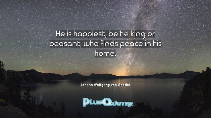 """""""He is happiest, be he king or peasant, who finds peace in his home.""""- Johann Wolfgang von Goethe. Johann Wolfgang von Goethe � biography: Author Profession: Poet Nationality: German Born: August 28, 1749 Died: March 22, 1832 #Home #Finds #Happiest #He #His #King #Peace #Peasant #Who"""