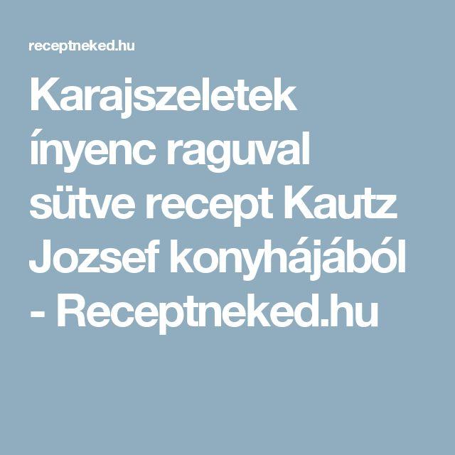Karajszeletek ínyenc raguval sütve recept Kautz Jozsef konyhájából - Receptneked.hu