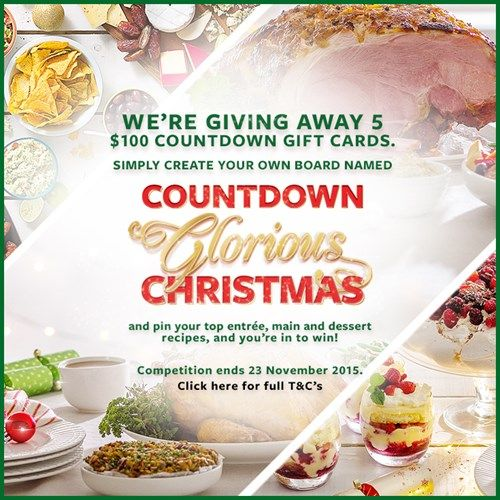 """Simply create your own Pinterest board named """"Countdown Glorious Christmas"""", pin your favourite entrée, main and dessert recipes and be in to WIN 1 of 5 $100 Countdown Gift Cards."""