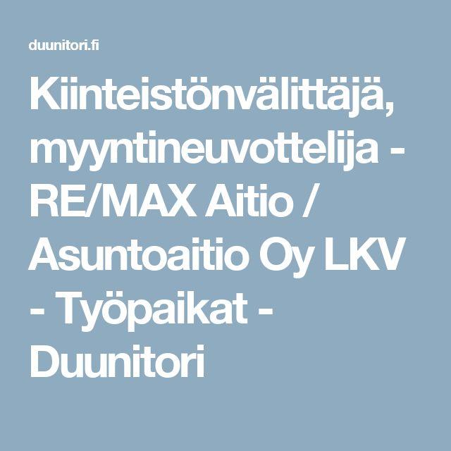 Kiinteistönvälittäjä, myyntineuvottelija - RE/MAX Aitio / Asuntoaitio Oy LKV - Työpaikat - Duunitori