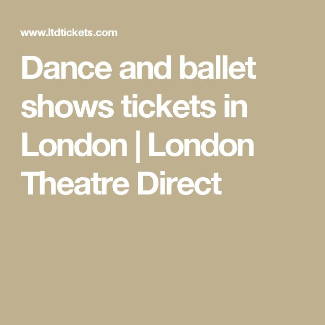 Dance and ballet shows tickets in London | London Theatre Direct