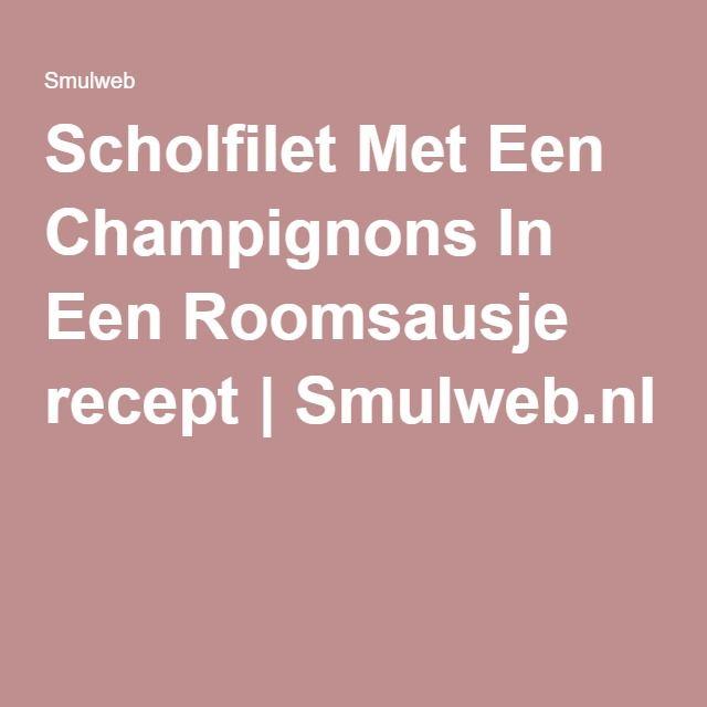Scholfilet Met Een Champignons In Een Roomsausje recept   Smulweb.nl
