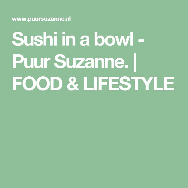 Sushi in a bowl - Puur Suzanne. | FOOD & LIFESTYLE