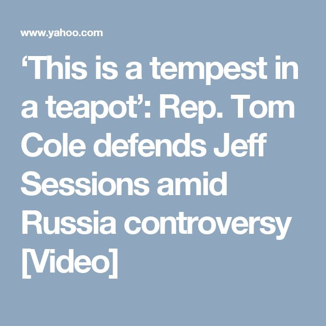 'This is a tempest in a teapot': Rep. Tom Cole defends Jeff Sessions amid Russia controversy [Video]