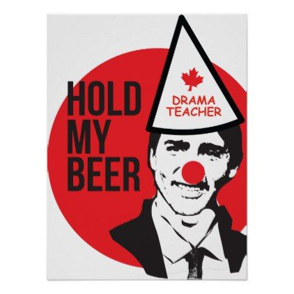 Hold My Beer Funny Justin trudeau Canada Clown Poster - red gifts color style cyo diy personalize unique