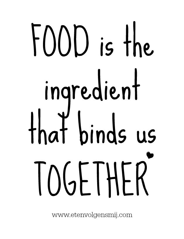 Food is the ingredient that binds us together. Love this food quote! #foodquote