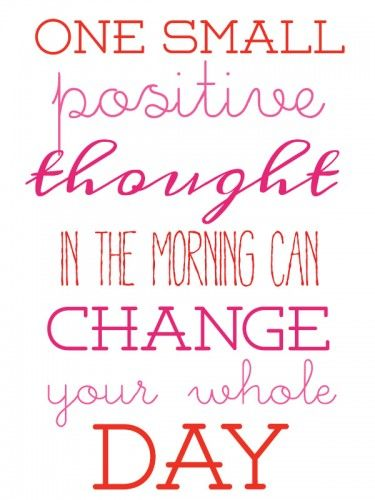 Monday Motivation - One small positive thought in the morning can change your whole day!