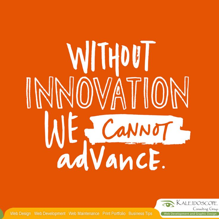 Creativity And Innovation Quotes: Without Innovation We Cannot Advance.