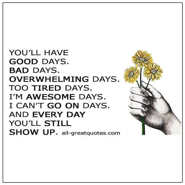 You Ll Have Good Days Bad Days Overwhelming Days All Greatquotes Com Life Quotes Picture Quotes Daughter Quotes Heartfelt Quotes