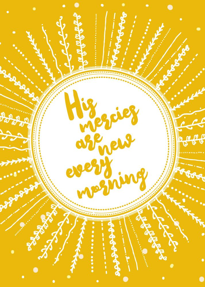 $5 Bible Verse Prints - His mercies are new every morning  Every single moment is new. Every moment is a completely unique creation by God the Father through God the Son who is upholding the universe at that moment by the word of his power. God's enduring love and constant mercies are not only new every morning, but new every moment. - Different size options available. #hismerciesareneweverymorning