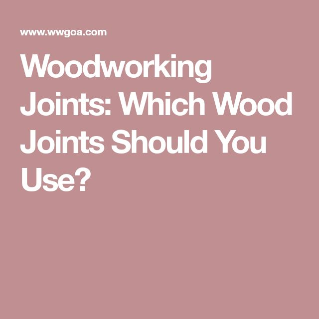 Woodworking Joints: Which Wood Joints Should You Use?