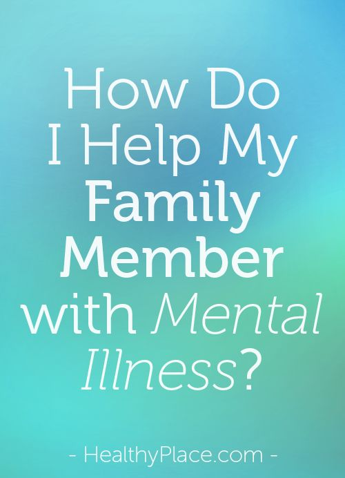How Do I Help My Family Member With Mental Illness Mental Health