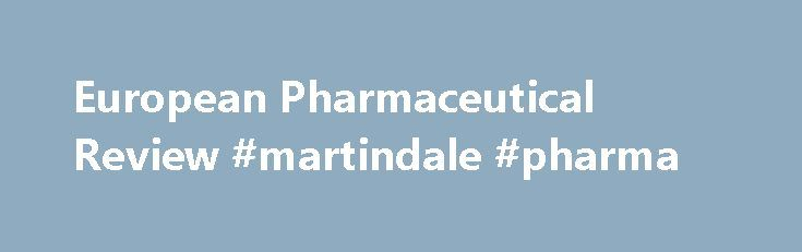 European Pharmaceutical Review #martindale #pharma http://pharma.nef2.com/2017/05/02/european-pharmaceutical-review-martindale-pharma/  #pharmaceutical manufacturing magazine # European Pharmaceutical Review Issues Supplements Secure your copy With every subscription, you ll get access to all past and future copies of European Pharmaceutical Review. as well as all of our exclusive online content, including the latest news, articles, webinars, videos, whitepapers, application notes, and much…