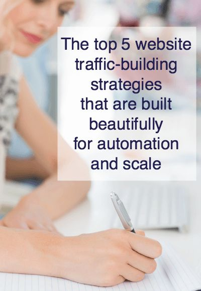 The top 5 website traffic-building strategies build beautifully for automation and scale