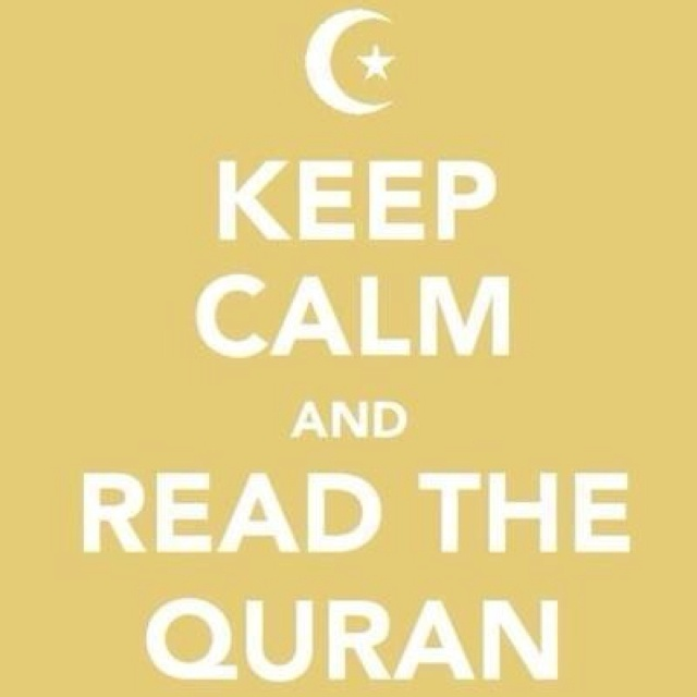Keep clam and read the Quran